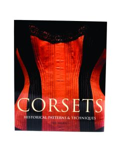 Corsets: Historic Patterns And Techniques by Jill Salem